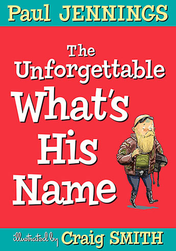 The Unforgettable What's His Name by Paul Jennings & Craig Smith.  Published by Allen & Unwin, 26th October, 2016.  RRP: $14.99